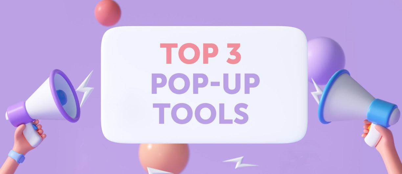 Top 3 tools for data-driven pop-ups